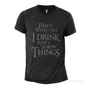 I Drink and I Know Things | Game of Thrones Inspired Men's Modern Fit Fun Humor T-Shirt Printed Graphic Tee